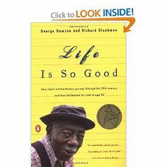 Life Is So Good: One Man's Extraordinary Journey through the 20th Century and How he Learned to Read at Age 98 - Best book I read this year!