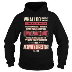 Activity Director Till I Die What I do T-Shirts, Hoodies. GET IT ==► https://www.sunfrog.com/Jobs/Activity-Director-Job-Title--What-I-do-Black-Hoodie.html?id=41382