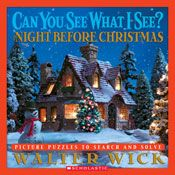 Can You See What I See? Night Before Christmas by Walter Wick. A holiday treat to be shared by young and old!  Scenes from Clement C. Moore's The Night Before Christmas inspire twelve gorgeous and fascinating picture puzzles for readers to search for dozens of hidden holiday objects.