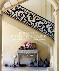 Romantic French Homes by Lanie Goodman, Photography by Simon Brown