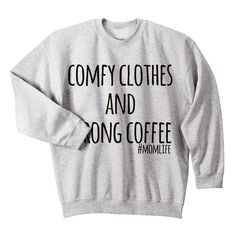 What every mom needs to survive every day- comfy clothes and strong coffee!The perfect pullover for all mamas. Extremely cozy, warm and COMFY!Every mom will be able to relate