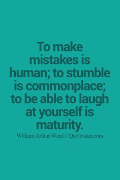 To make mistakes is human; to stumble is commonplace; to be able to laugh at yourself is maturity. Change Quotes, Quotes To Live By, Me Quotes, Feeling Blah, How Are You Feeling, Laugh At Yourself Quotes, Immaturity Quotes, Uplifting Quotes, Inspirational Quotes