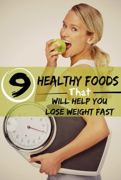 9 Healthy Foods That Will Help You Lose weight Fast | Healthamania