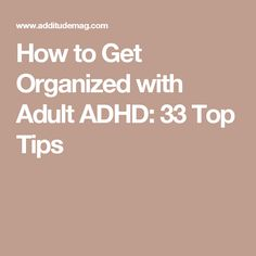How to Get Organized with Adult ADHD: 33 Top Tips