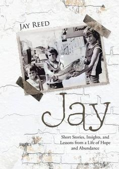 Book Review of Jay: Short Stories, Insights and Lessons from a Life of Hope  and Abundance by Jay Reed, Jay: Short Stories, Insights and Lessons from a  Life of Hope and Abundance, Book Review, Reader Views,9781483457697