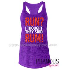 Run I Thought They Said Rum Burnout Racerback by PhamousApparel