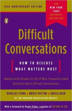 Difficult Conversations: How to Discuss What Matters Most: Douglas Stone, Bruce Patton, Sheila Heen, Roger Fisher: 9780143118442: Amazon.com: Books