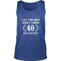 Funny I Got This Shirt When I Turned 40 I Hate This T-Shirt #gift #ideas #Popular #Everything #Videos #Shop #Animals #pets #Architecture #Art #Cars #motorcycles #Celebrities #DIY #crafts #Design #Education #Entertainment #Food #drink #Gardening #Geek #Hair #beauty #Health #fitness #History #Holidays #events #Home decor #Humor #Illustrations #posters #Kids #parenting #Men #Outdoors #Photography #Products #Quotes #Science #nature #Sports #Tattoos #Technology #Travel #Weddings #Women