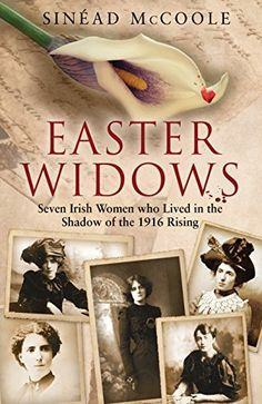 Easter Widows by Sinead McCoole The untold story of the widows of Ireland's 1916 Easter Rising. Ms McCoole is curator of Kilmainhaim Goal Museum, and a leading historian of women's role in the Revolutionary Era  http://www.amazon.com/dp/B00KCRP9IO/ref=cm_sw_r_pi_dp_r5Spub0RS08P4