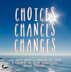 Choices, Chances & Changes. #recovery #sobriety