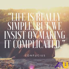 """Life is really simple, but we insist on making it complicated."" - Confucius inspirational life quotes"