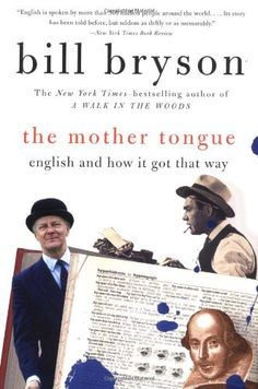 The Mother Tongue - English And How It Got That Way by Bill Bryson