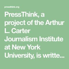 PressThink, a project of the Arthur L. Carter Journalism Institute at New York University, is written by Jay Rosen.