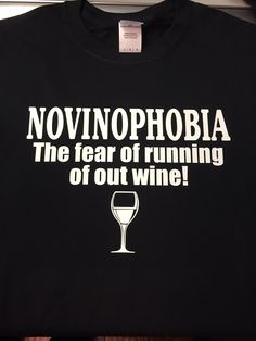 Novinophobia - the fear of running out of wine T-Shirt