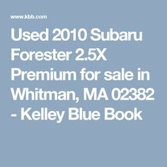 Used 2010 Subaru Forester 2.5X Premium for sale in Whitman, MA 02382 - Kelley Blue Book
