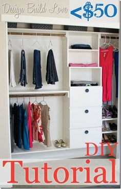 Awesome DIY closet plans ($50??) The closet is built from three main components: the top shelf, the bottom shelf, and the shelf/drawer system that divides the sides. No matter the size of your closet, the shelf/drawer system never n