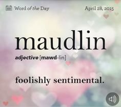 I really don't know why, but this is one of my favorite words. I'm often maudlin. The Words, Weird Words, Words To Use, Great Words, Unusual Words, Unique Words, English Vocabulary Words, English Words, Aesthetic Words