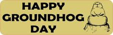 10in x 3in Happy Groundhog Day Bumper Sticker Vinyl Holiday Decal Stickers