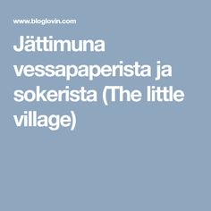 Jättimuna vessapaperista ja sokerista (The little village)