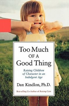 Too Much of a Good Thing: Raising Children of Character in an Indulgent Age
