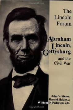 The Lincoln Forum: Abraham Lincoln Gettysburg, and the Civil War by John Y. Simon. $29.01. Author: Harold Holzer. Publisher: Da Capo Press (April 21, 1999). 192 pages. Publication: April 21, 1999