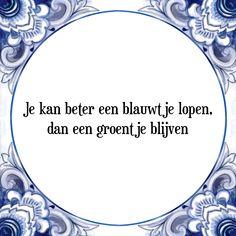 Je kan beter een blauwtje lopen, dan een groentje blijven - Bekijk of bestel deze Tegel nu op Tegelspreuken.nl