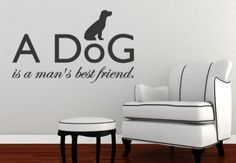 Google Image Result for http://www.my-wall-decal.com/img/l/a_dog_is_a_mans_best_friend_wall_stickerl_quote_h.jpg
