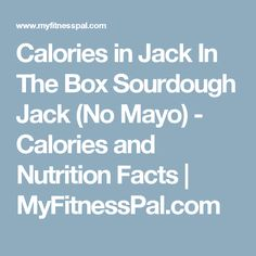 Calories in Jack In The Box Sourdough Jack (No Mayo) - Calories and Nutrition Facts | MyFitnessPal.com