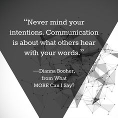 Never mind your intentions. #Communication is about what others hear with your words.    #CommunicationSkills #Quotes