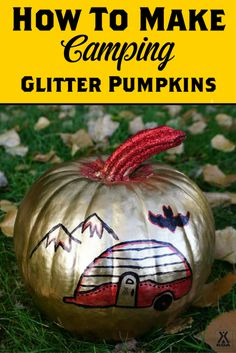 How To Make Camping Glitter Pumpkins