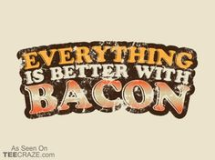 Everything Is Better With Bacon T-Shirt - http://teecraze.com/everything-is-better-with-bacon-t-shirt/ -  From Funny On Shirts    #tshirt #tee #art #fashion #clothing #apparel #bacon