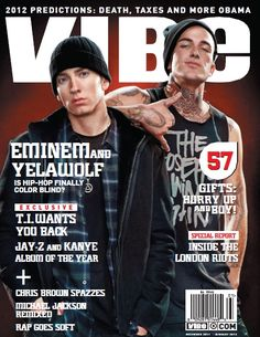 Eminem and Yelawolf. Both are gorgeous!