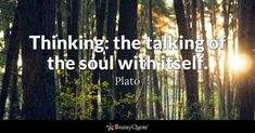 Thinking: the talking of the soul with itself. - Plato #brainyquote #QOTD #thinking #soul I Love You Quotes, Quote Of The Day, Arrogance Quotes, Sun Tzu, Brainy Quotes, Girl Boss Quotes, Encouragement, Wisdom, Words