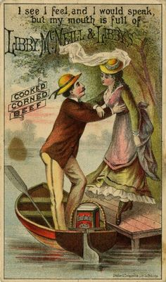 """""""I see, I feel, and I would speak, but my mouth is full of Libby, McNeill, & Libby's Cooked Corned Beef."""" We've all been there.   This circa 1900 trade card is from 1992.229, Advertising Card Collection, in Hagley's Audiovisual Collections."""