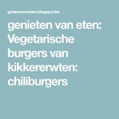 genieten van eten: Vegetarische burgers van kikkererwten: chiliburgers