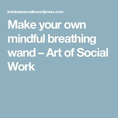 Make your own mindful breathing wand – Art of Social Work