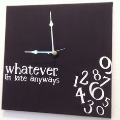 """whatever, I'm late anyways"" clock in black"