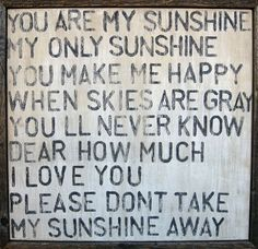 You are my sunshine....even after all these years!
