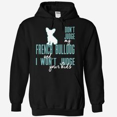 Dont Judge My french bulldog  and I Wont Judge Your Kids, Order HERE ==> https://www.sunfrog.com/Pets/Dont-Judge-My-french-bulldog-and-I-Wont-Judge-Your-Kids-cvifk-Black-6458447-Hoodie.html?id=41088 #bulldogs #bulldoglovers #christmasgifts #xmasgifts