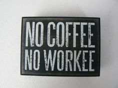 No Coffee No Workee Wood Box Sign Primitives by Kathy Home Decor