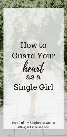 5 practical ways to guard your heart as a single, Christian girl. Also, why is it important to guard your heart? #single #singlegirl #christiansingle #singleness