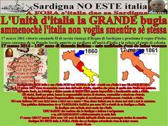 Sardigna NO ESTE italia e l'unità a s'italia è una GRANDE BUGIA 17 marzo 1861 vittorio emanuele II di savoia rinnega il Regno di Sardegna e proclama il regno d'italia senza il consenso de su Populu Sardu annette sa sardigna all'unità d'italia e la relega al ruolo di colonia. Sardigna NO ESTE italia e cun s'italia NON teni NUDDA de biri - s'unità cun s'italia è una GRANDE BUGIA.