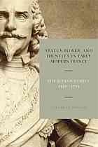 Status, power, and identity in early modern France : the Rohan family, 1550-1715