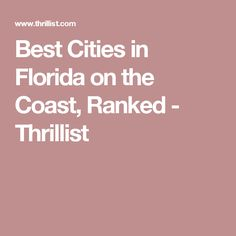 Best Cities in Florida on the Coast, Ranked - Thrillist