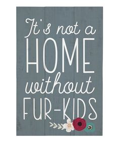 This 'It's Not a Home Without Fur-Kids' Wall Sign is perfect! #zulilyfinds