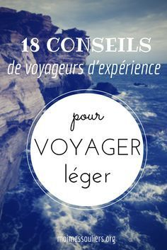 18 CONSEILS de voyageurs d'expérience pour voyager léger Plus