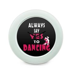 BigOwl   Always Say Yes To Dancing   Table Clock Online India at BigOwl.in