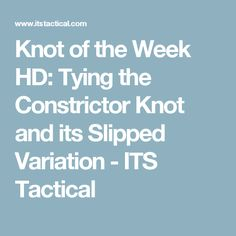 Knot of the Week HD: Tying the Constrictor Knot and its Slipped Variation - ITS Tactical