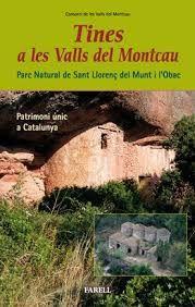 Tines enmig de les vinyes a les Valls del Montcau: Parc Natural de Sant Llorenç del Munt i l'Obac patrimoni únic a Catalunya Consorci de les Valls del Montcau Sant Vicenç de Castellet: Farell, 2005 http://84.88.0.229/record=b2175085*cat