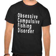 Obsessive Compulsive Fishing Disorder Shirts.png